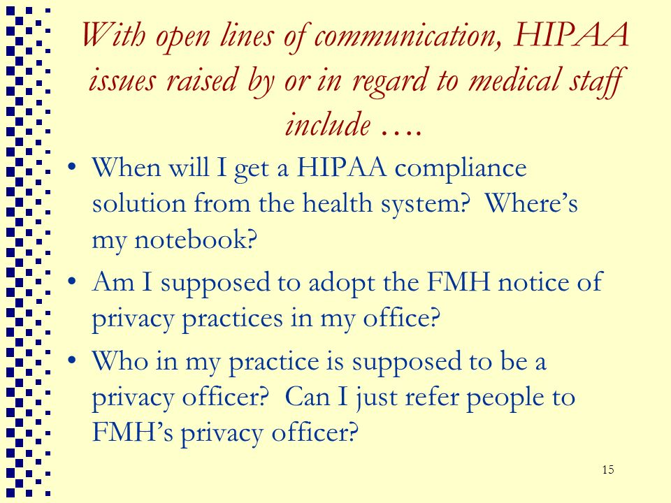 With open lines of communication, HIPAA issues raised by or in regard to medical staff include ….