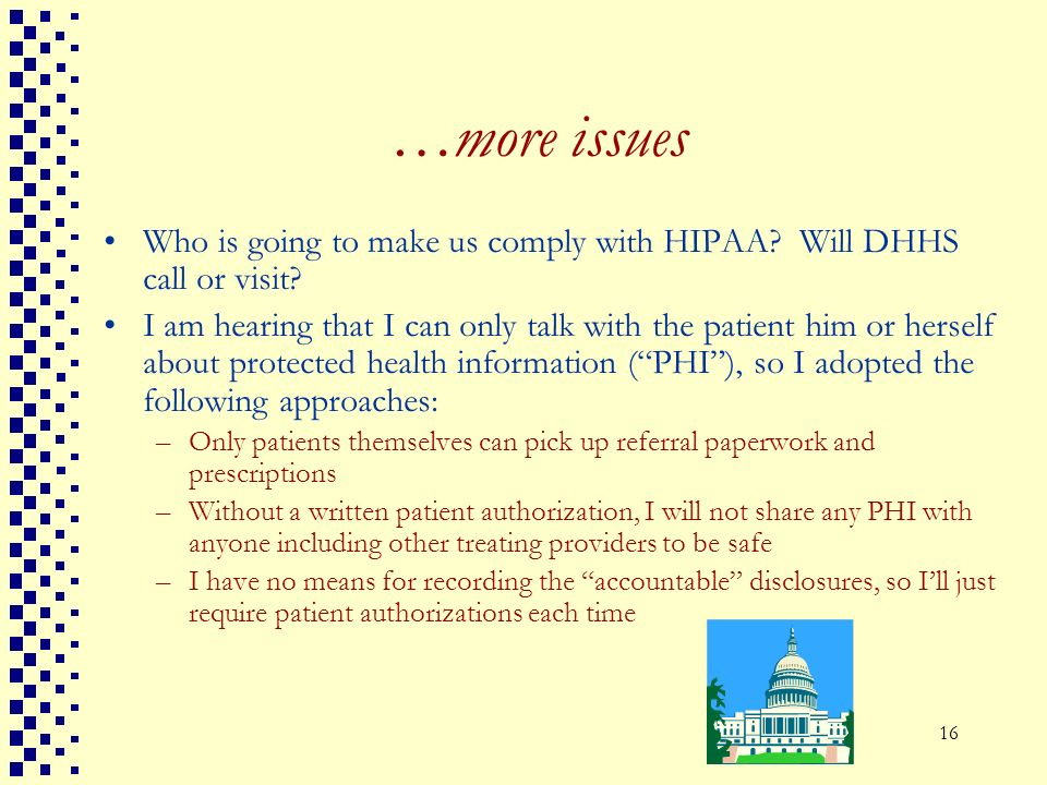 …more issues Who is going to make us comply with HIPAA Will DHHS call or visit
