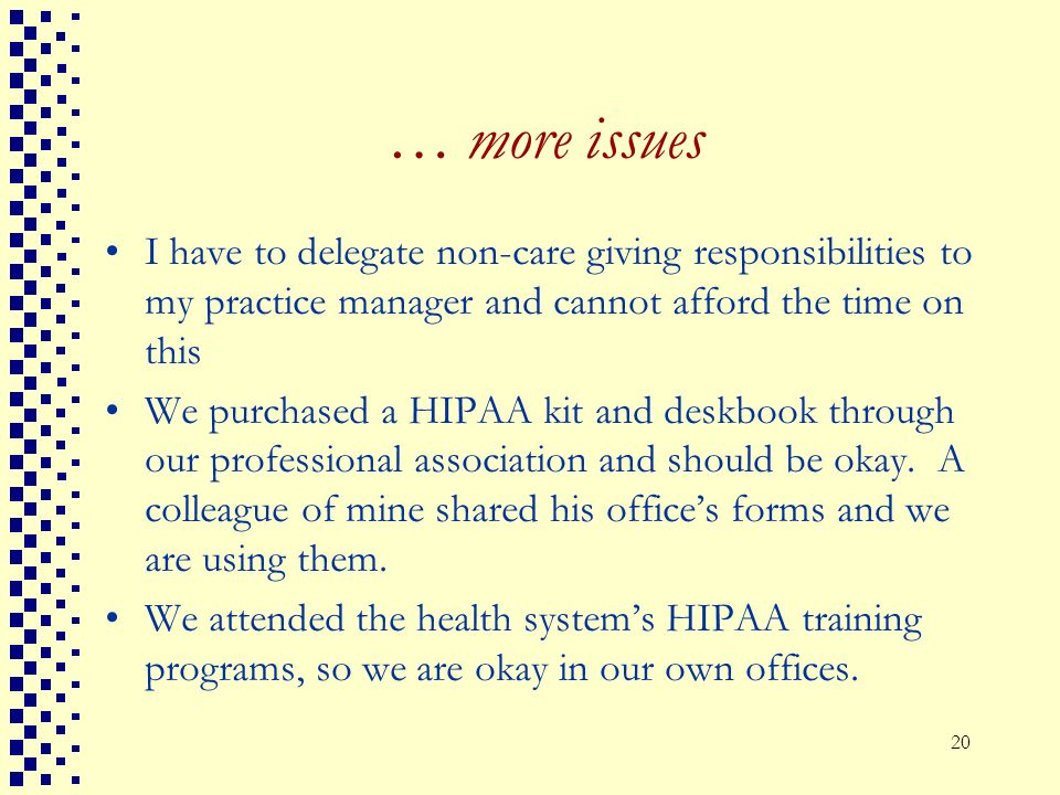 … more issues I have to delegate non-care giving responsibilities to my practice manager and cannot afford the time on this.