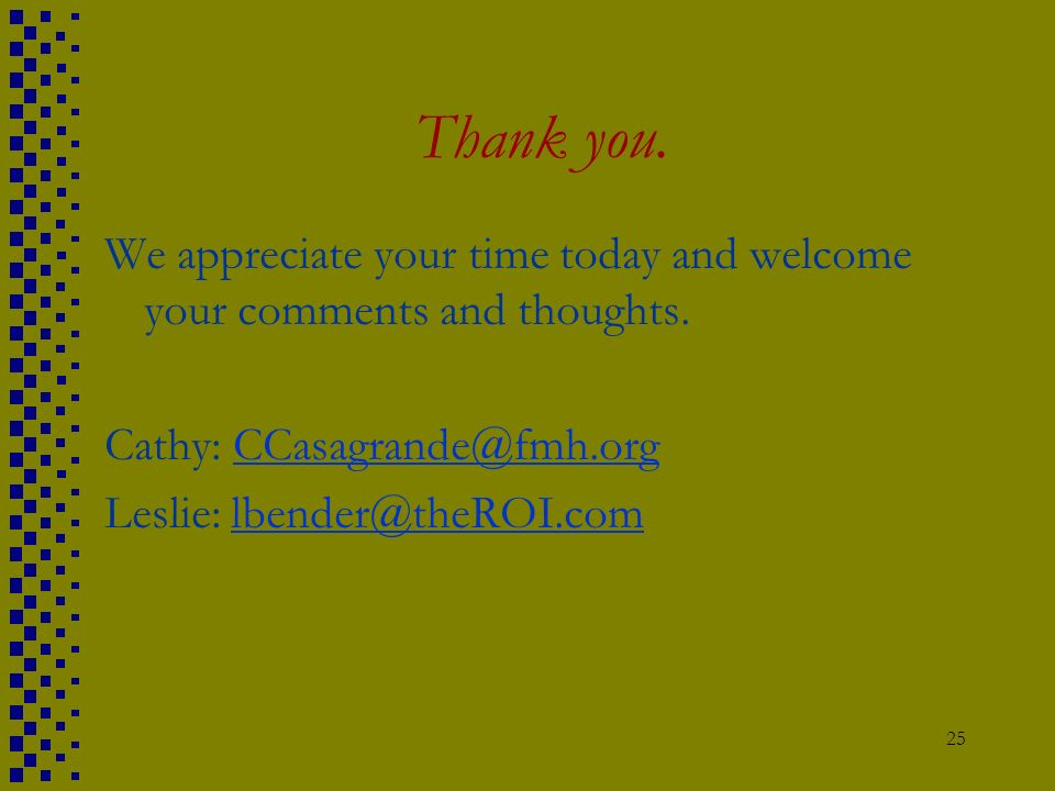 Thank you. We appreciate your time today and welcome your comments and thoughts. Cathy: CCasagrande@fmh.org.