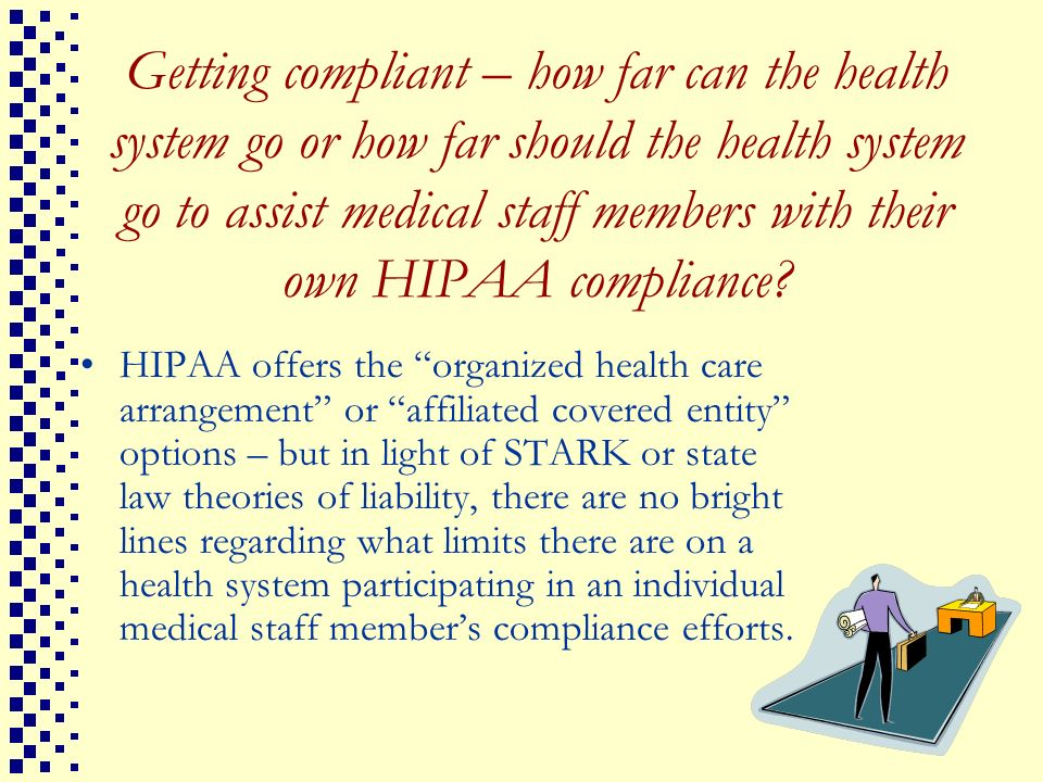 Getting compliant – how far can the health system go or how far should the health system go to assist medical staff members with their own HIPAA compliance