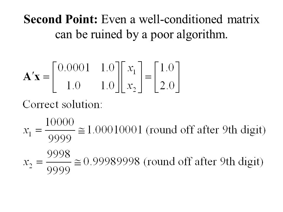 Second Point: Even a well-conditioned matrix can be ruined by a poor algorithm.
