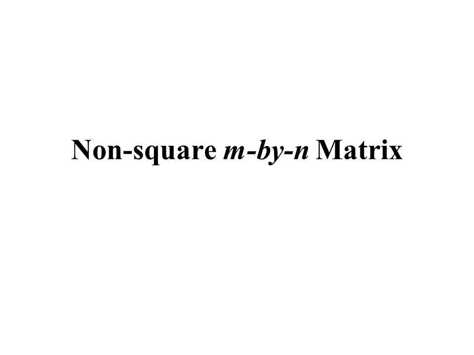 Non-square m-by-n Matrix