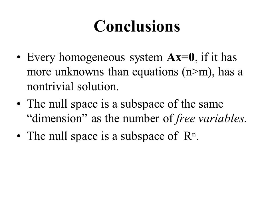 Conclusions Every homogeneous system Ax=0, if it has more unknowns than equations (n>m), has a nontrivial solution.