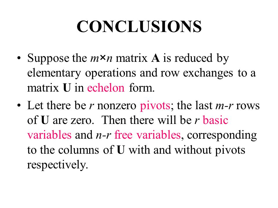 CONCLUSIONS Suppose the m×n matrix A is reduced by elementary operations and row exchanges to a matrix U in echelon form.