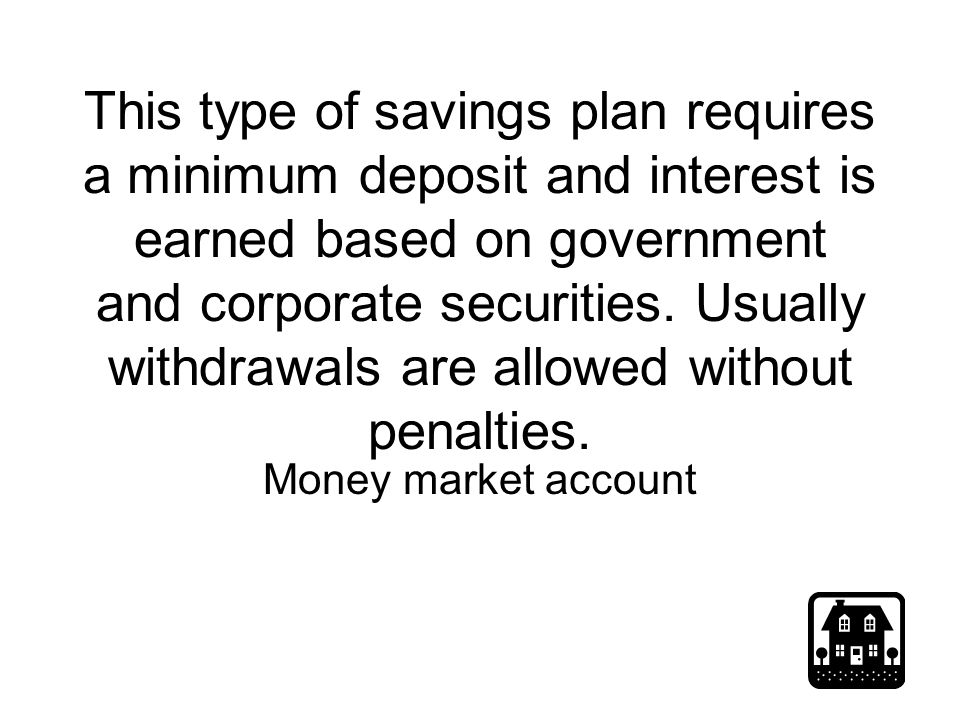 This Type Of Savings Plan Requires A Minimum Deposit And Interest Is Earned Based On Government