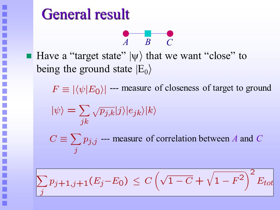 General result A. B. C. Have a target state |i that we want close to being the ground state |E0i.