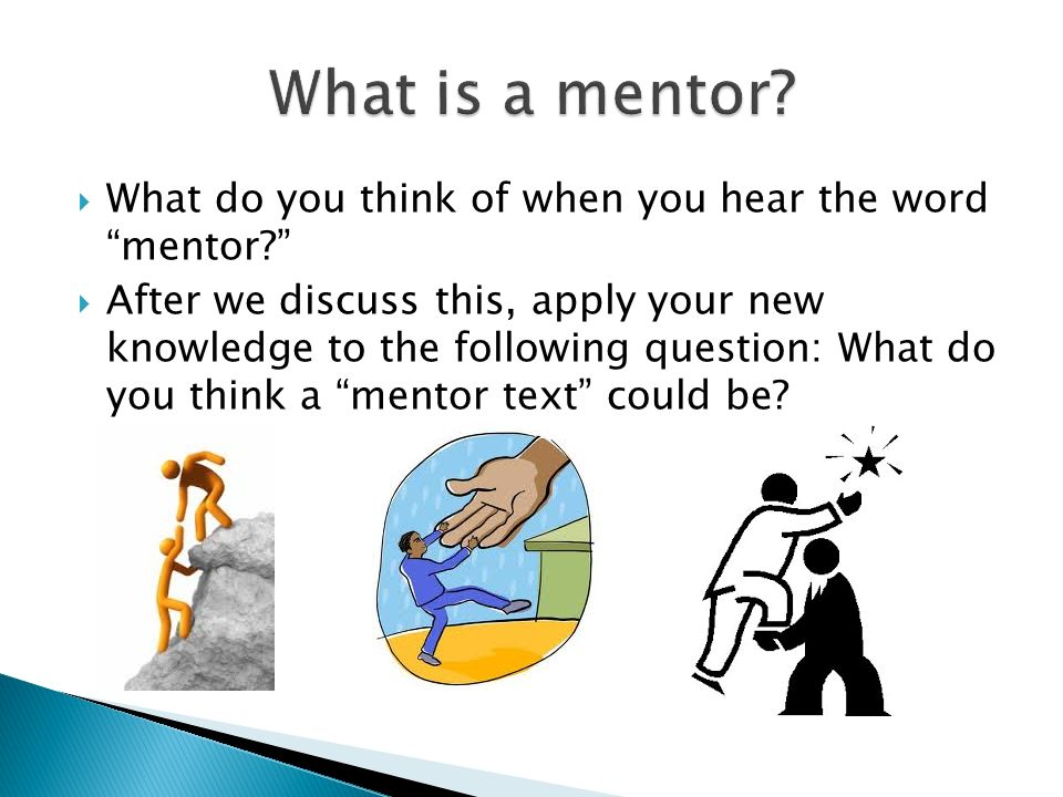 What is a mentor What do you think of when you hear the word mentor
