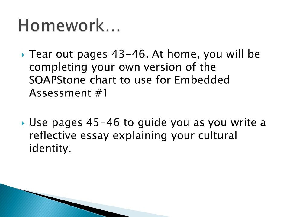 Homework… Tear out pages At home, you will be completing your own version of the SOAPStone chart to use for Embedded Assessment #1.
