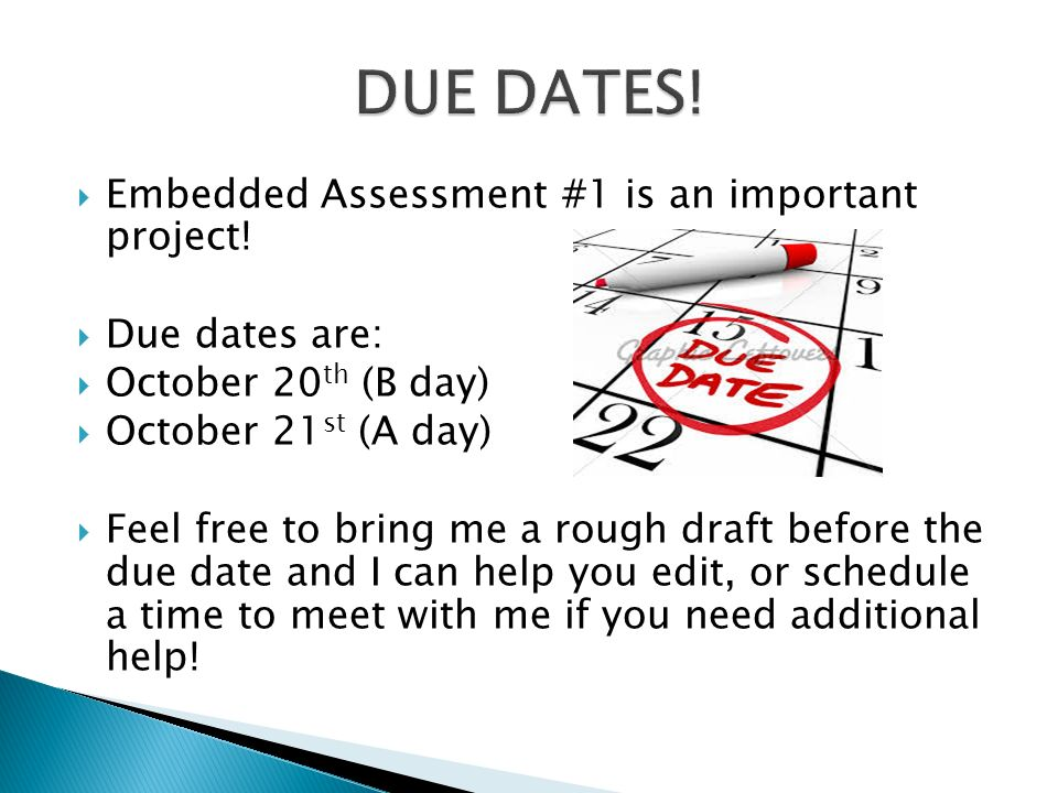 DUE DATES! Embedded Assessment #1 is an important project!