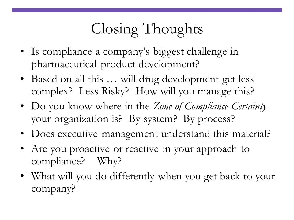 Closing Thoughts Is compliance a company's biggest challenge in pharmaceutical product development