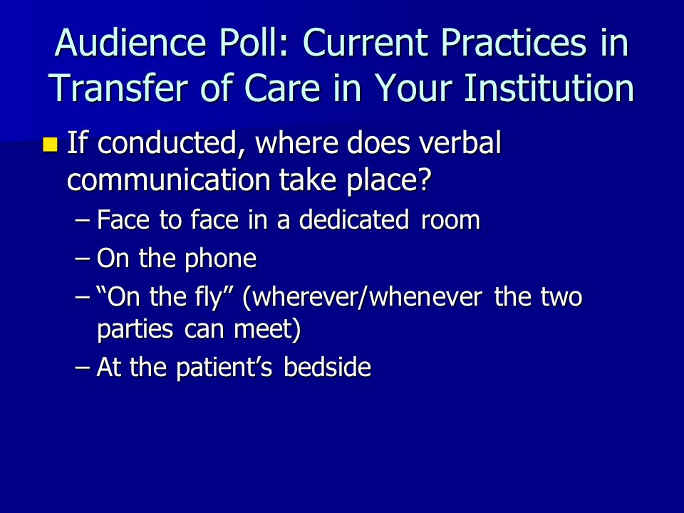 Audience Poll: Current Practices in Transfer of Care in Your Institution
