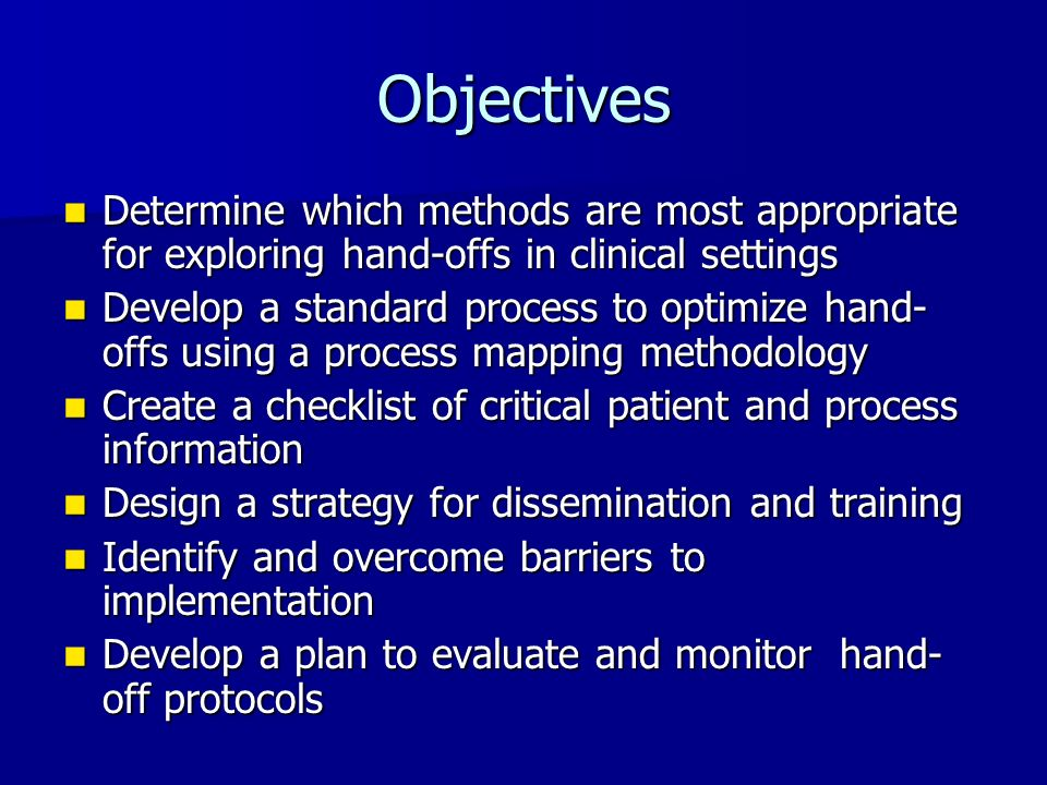 Objectives Determine which methods are most appropriate for exploring hand-offs in clinical settings.