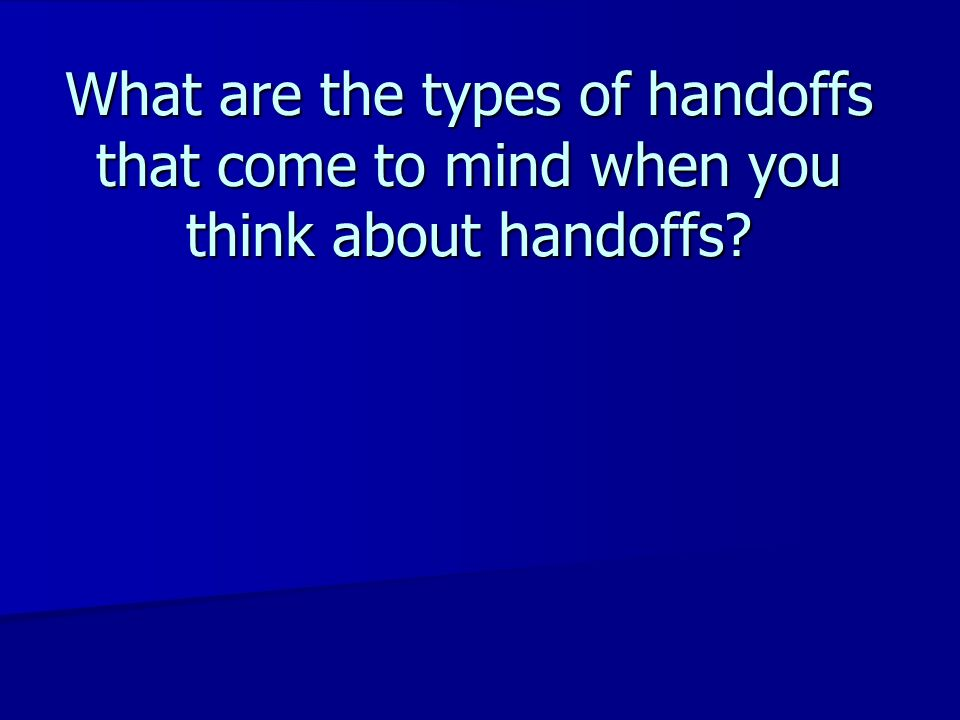 What are the types of handoffs that come to mind when you think about handoffs
