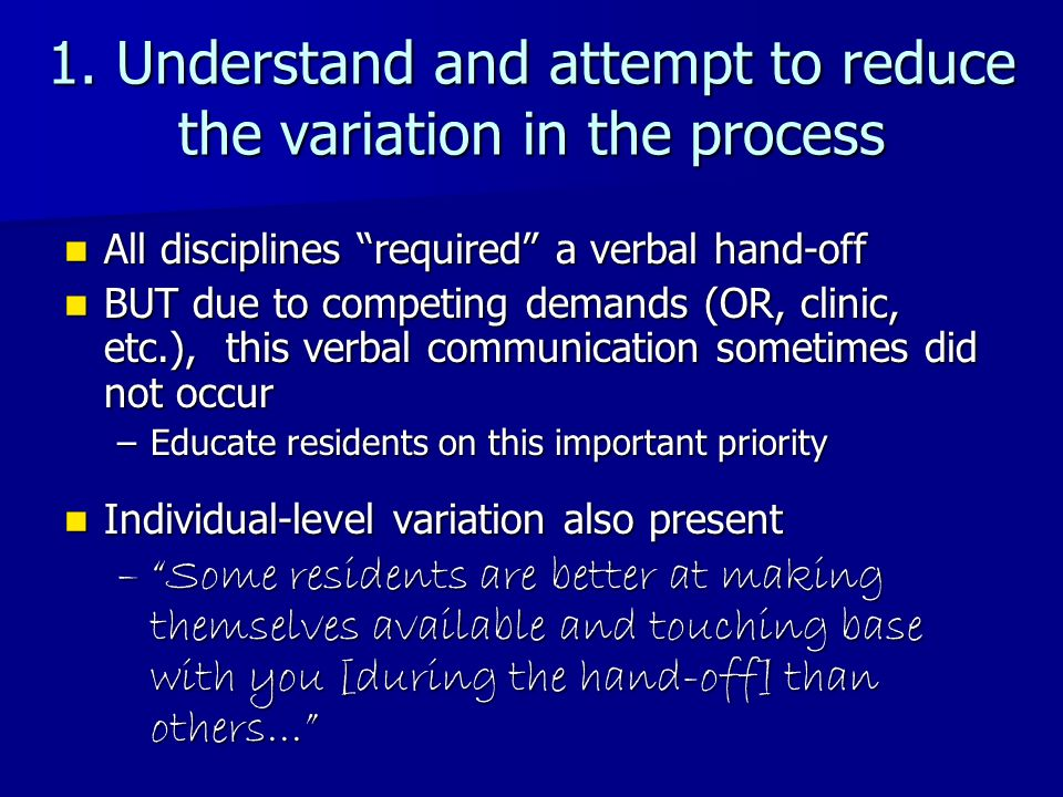 1. Understand and attempt to reduce the variation in the process