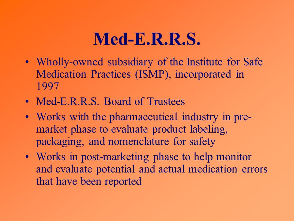 Med-E.R.R.S. Wholly-owned subsidiary of the Institute for Safe Medication Practices (ISMP), incorporated in 1997.