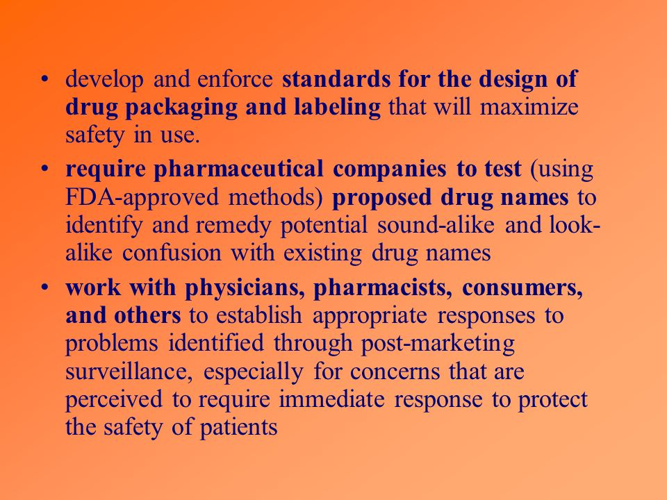 develop and enforce standards for the design of drug packaging and labeling that will maximize safety in use.
