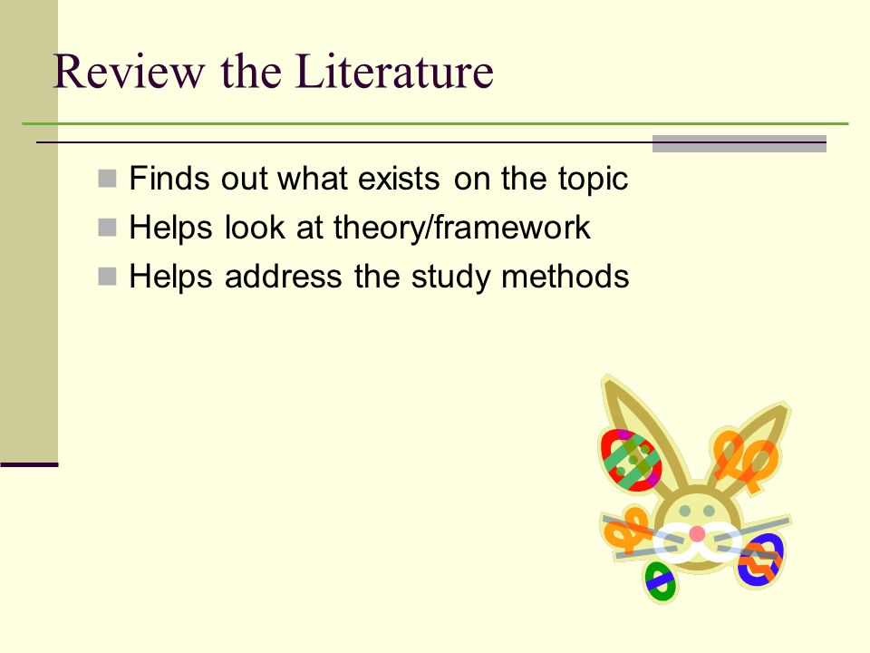 Review the Literature Finds out what exists on the topic