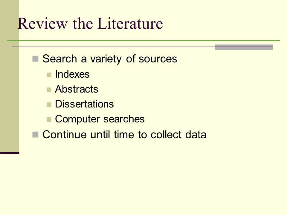 Review the Literature Search a variety of sources