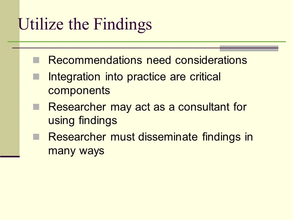 Utilize the Findings Recommendations need considerations