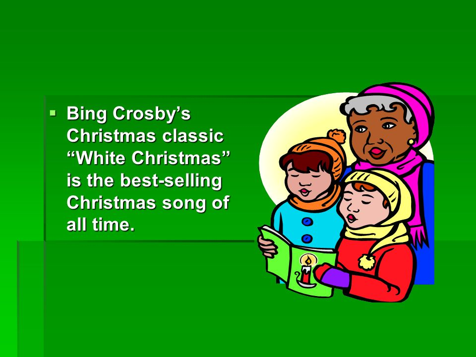 6 bing crosbys christmas classic white christmas is the best selling christmas song - Best Selling Christmas Song