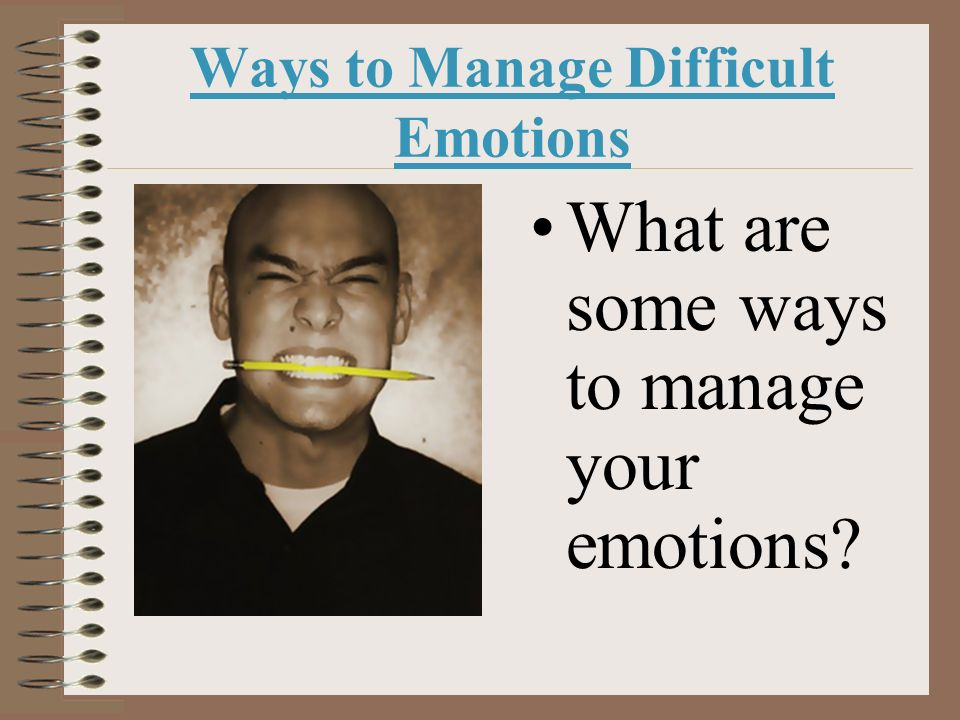 Ways to Manage Difficult Emotions