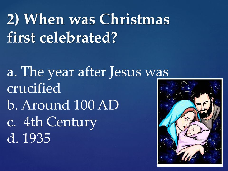 2 when was christmas first celebrated a - When Was Christmas