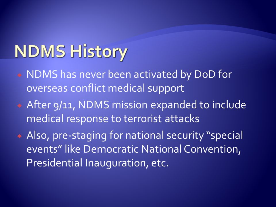 NDMS History NDMS has never been activated by DoD for overseas conflict medical support.