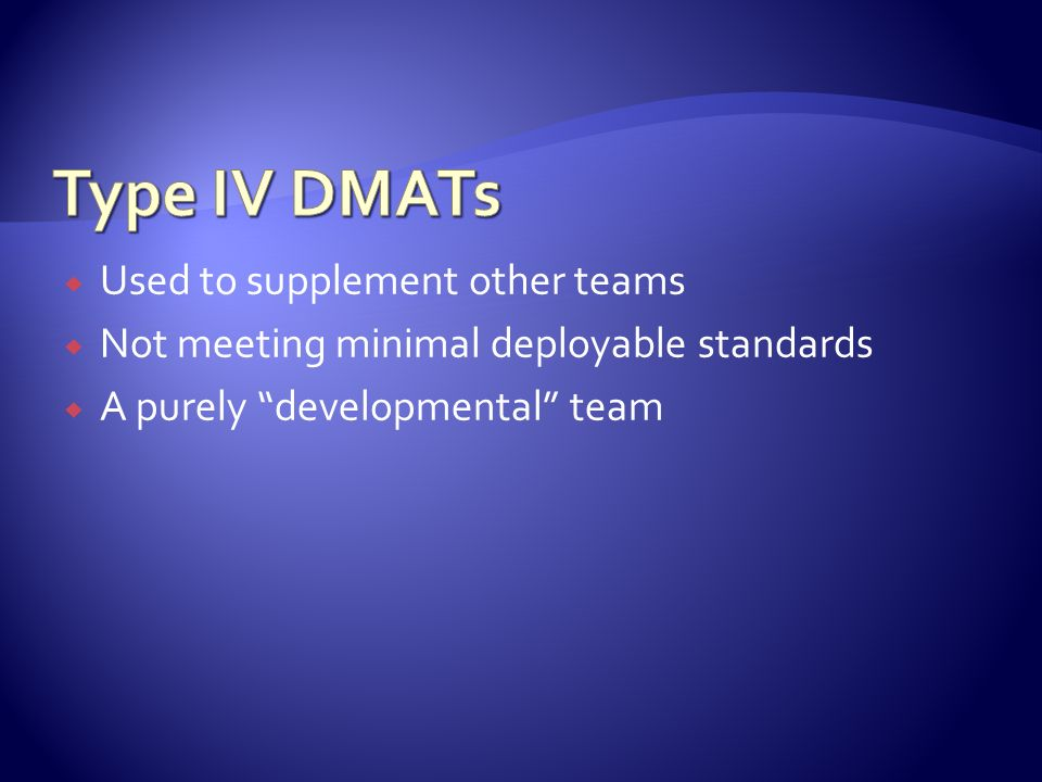 Type IV DMATs Used to supplement other teams