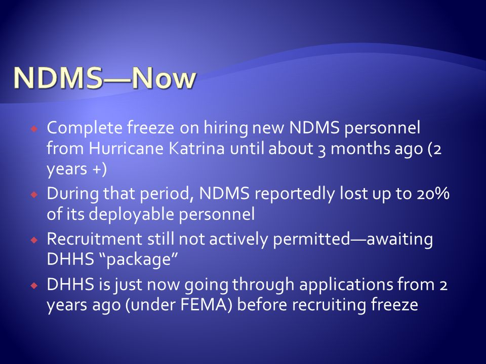 NDMS—Now Complete freeze on hiring new NDMS personnel from Hurricane Katrina until about 3 months ago (2 years +)