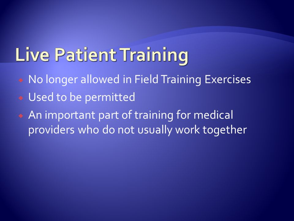 Live Patient Training No longer allowed in Field Training Exercises