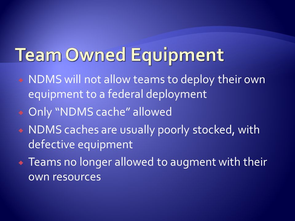 Team Owned Equipment NDMS will not allow teams to deploy their own equipment to a federal deployment.