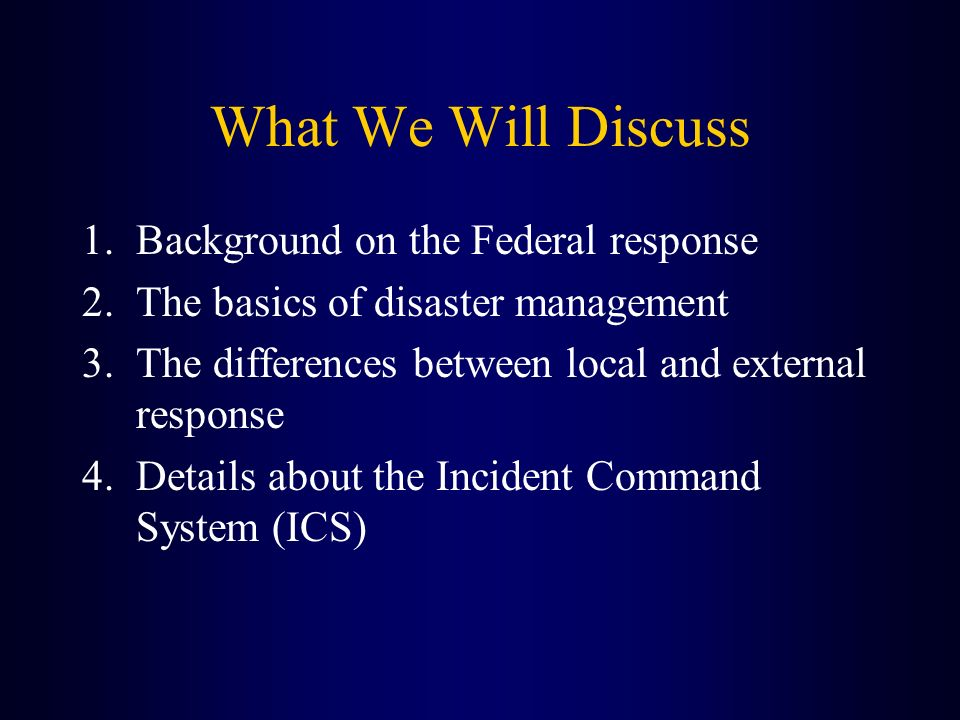 What We Will Discuss Background on the Federal response