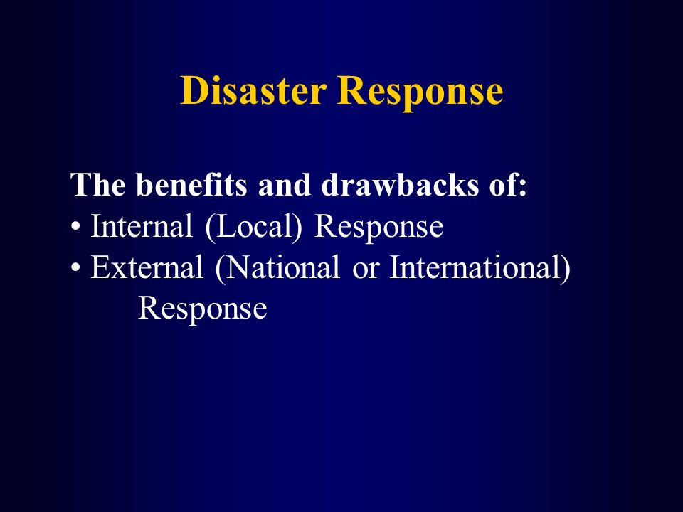 Disaster Response The benefits and drawbacks of: