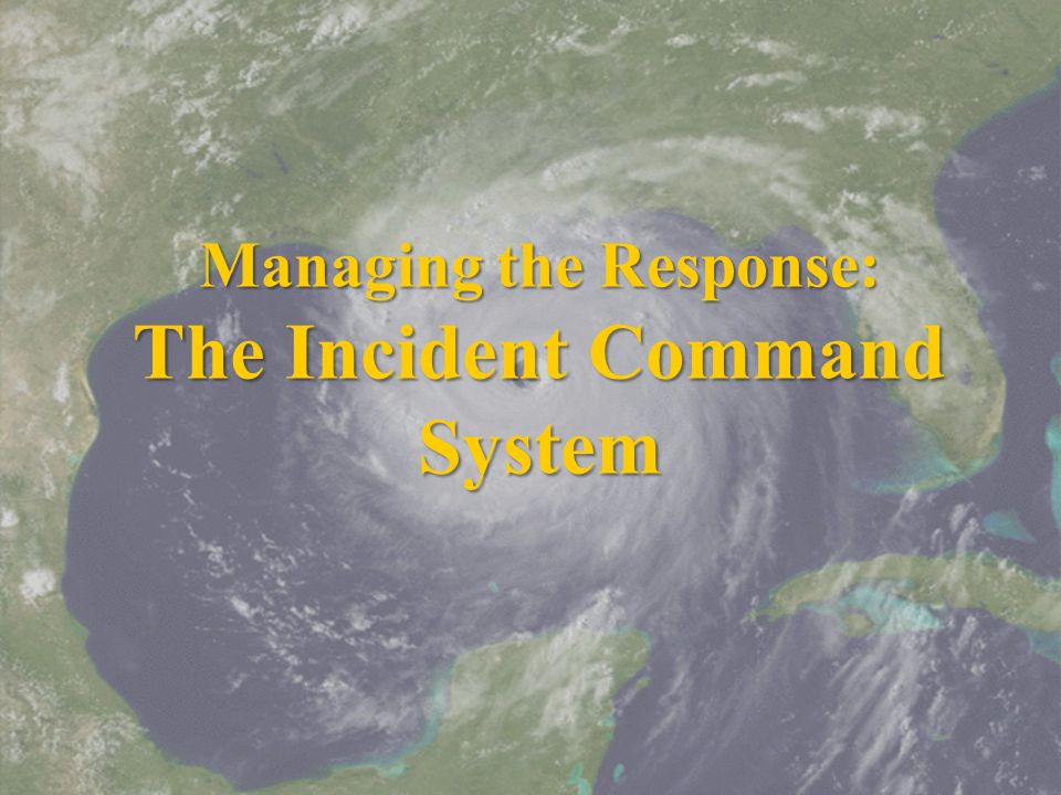 Managing the Response: The Incident Command System