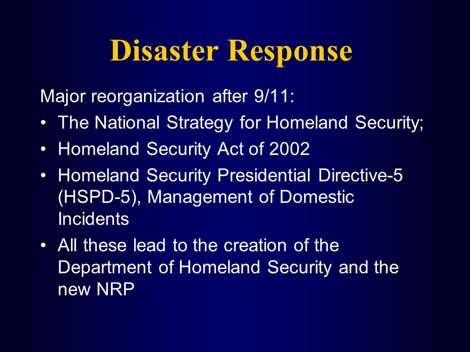 Disaster Response Major reorganization after 9/11: