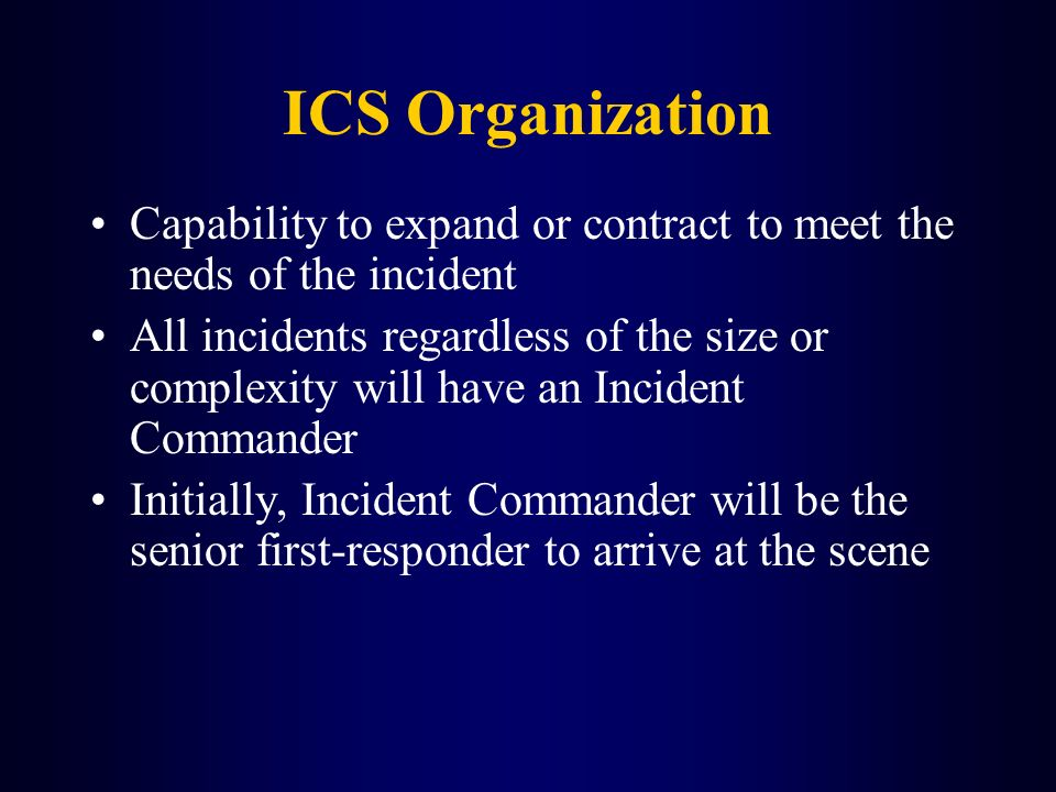 ICS Organization Capability to expand or contract to meet the needs of the incident.