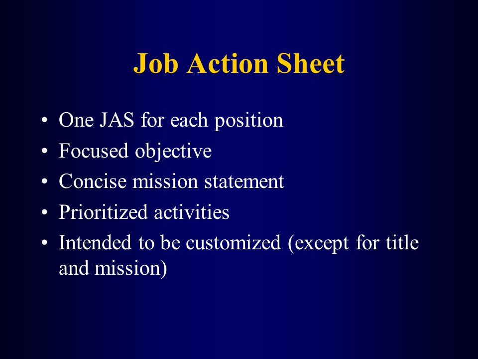 Job Action Sheet One JAS for each position Focused objective