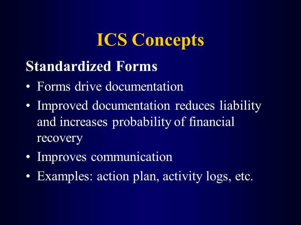 ICS Concepts Standardized Forms Forms drive documentation