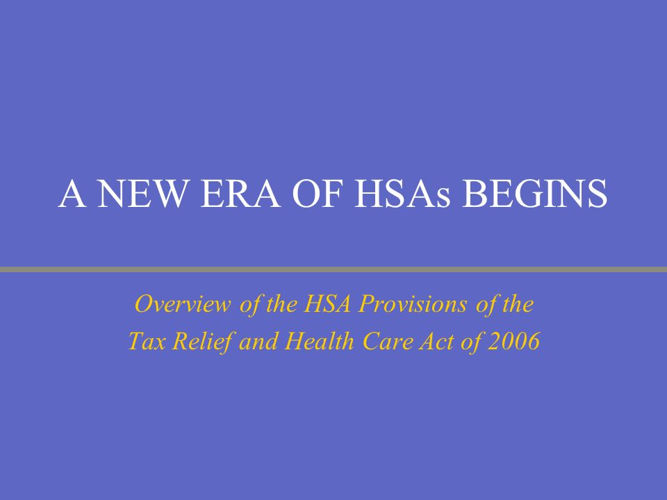 A NEW ERA OF HSAs BEGINS Overview of the HSA Provisions of the