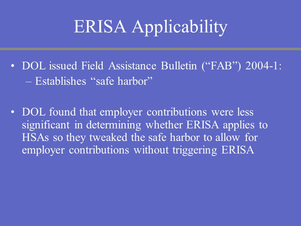 ERISA Applicability DOL issued Field Assistance Bulletin ( FAB ) 2004-1: Establishes safe harbor
