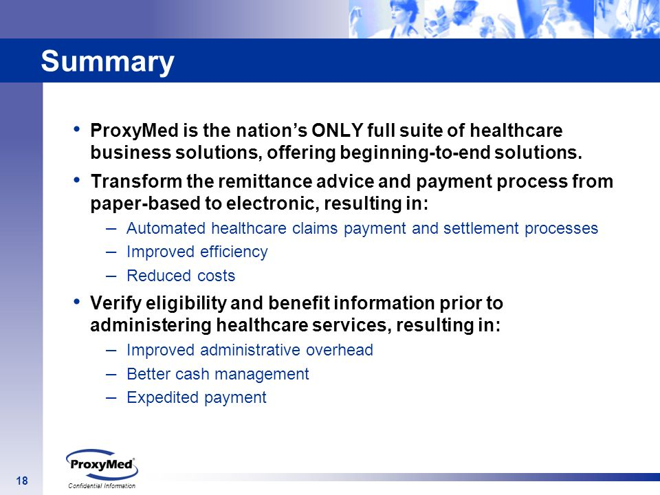 Summary ProxyMed is the nation's ONLY full suite of healthcare business solutions, offering beginning-to-end solutions.