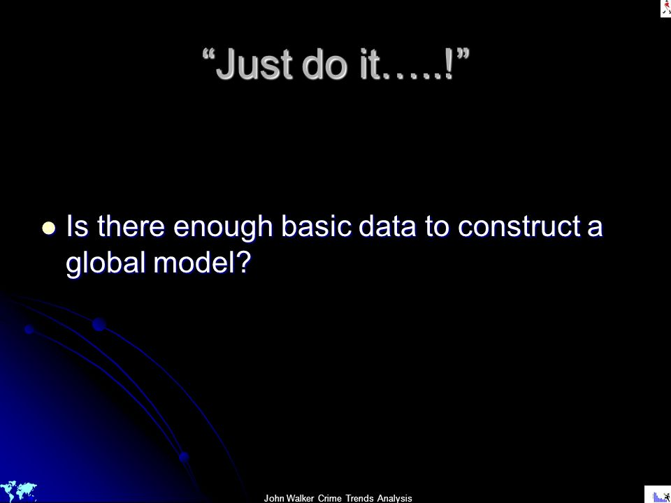 Just do it…..! Is there enough basic data to construct a global model