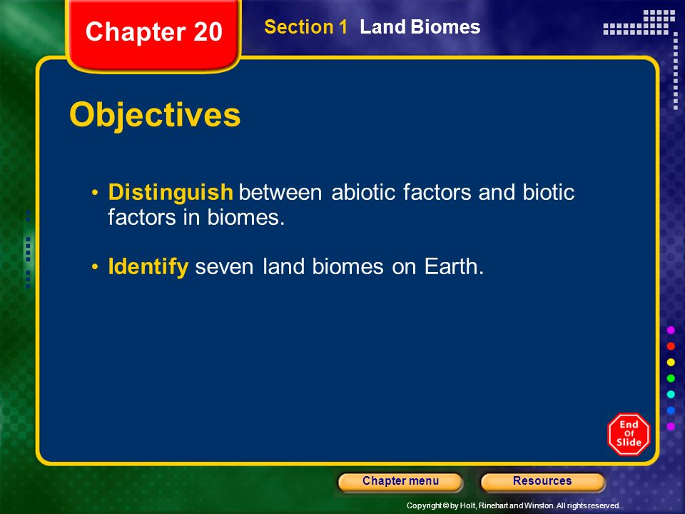 Chapter 20 Section 1 Land Biomes. Objectives. Distinguish between abiotic factors and biotic factors in biomes.