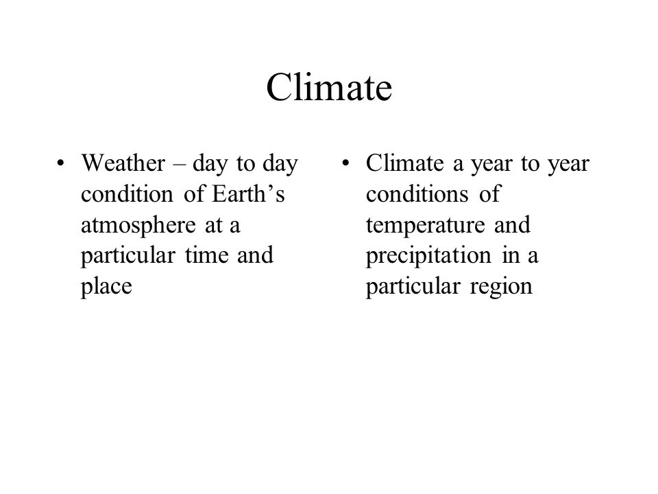 Climate Weather – day to day condition of Earth's atmosphere at a particular time and place.