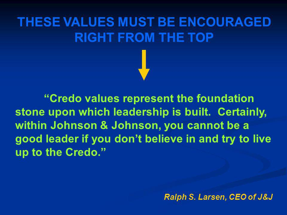 THESE VALUES MUST BE ENCOURAGED RIGHT FROM THE TOP