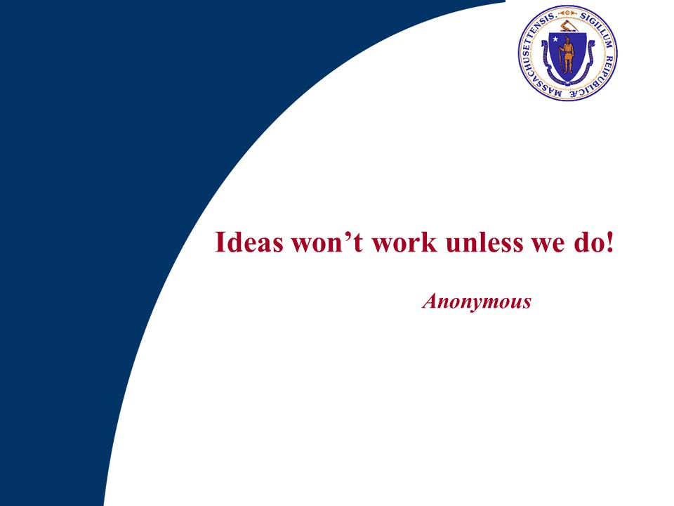 Ideas won't work unless we do! Anonymous