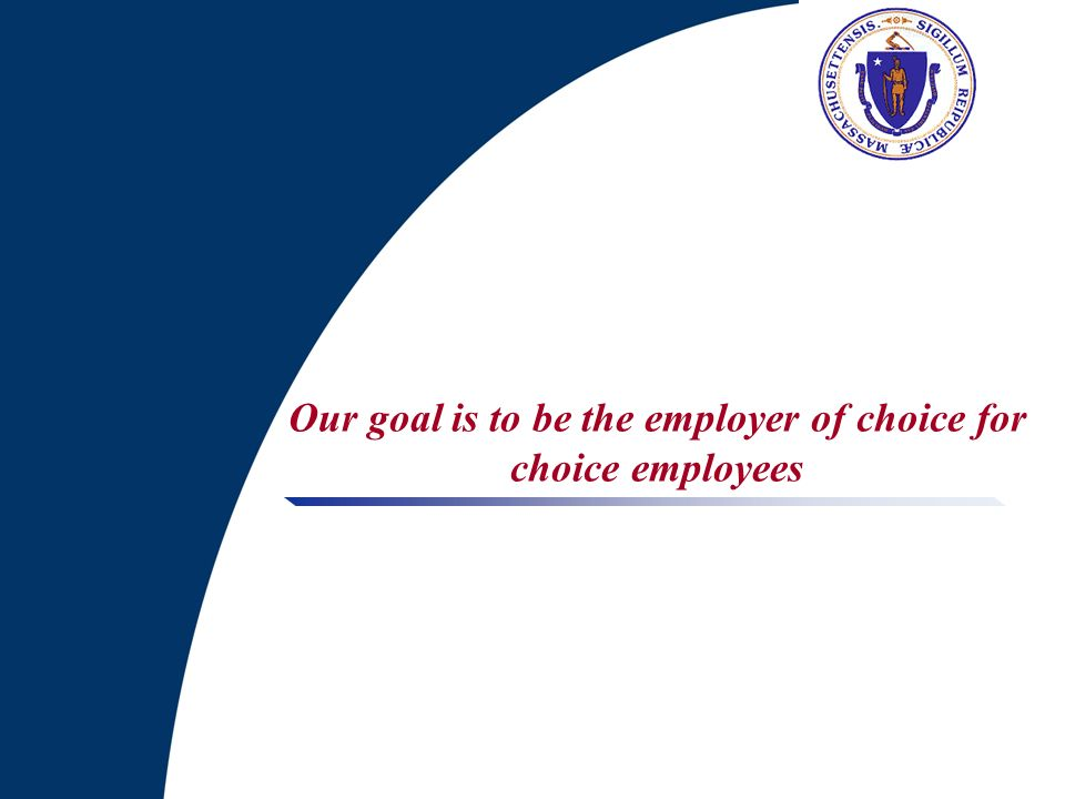 Our goal is to be the employer of choice for choice employees