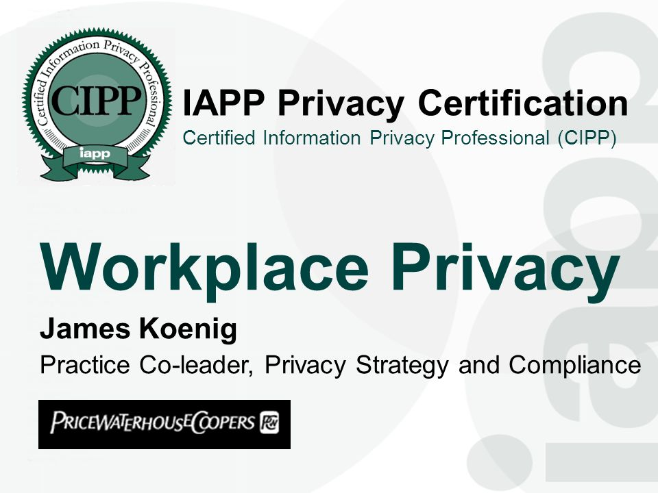 Workplace Privacy IAPP Privacy Certification James Koenig