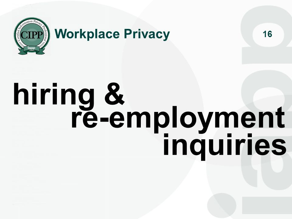 Workplace Privacy hiring & re-employment inquiries